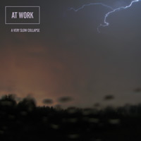 At Work - A Very Slow Collapse